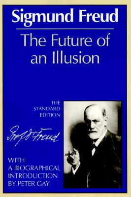 Future of an Illusion By Freud, Sigmund/ Strachey, James/ Gay, Peter (INT)